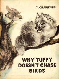 Why Tuppy Doesn't_Chase Birds by Y. Charushin. Translated from the Russian by Fainna Glagoleva. Lovely watercolour illustrations by the author.