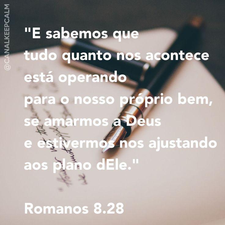 """""""E sabemos que tudo quanto nos acontece está operando para o nosso próprio bem, se amarmos a Deus e estivermos nos ajustando ao plano dEle."""" Romanos 8.28 - https://www.youtube.com/watch?v=xWfJ06_KTSo"""