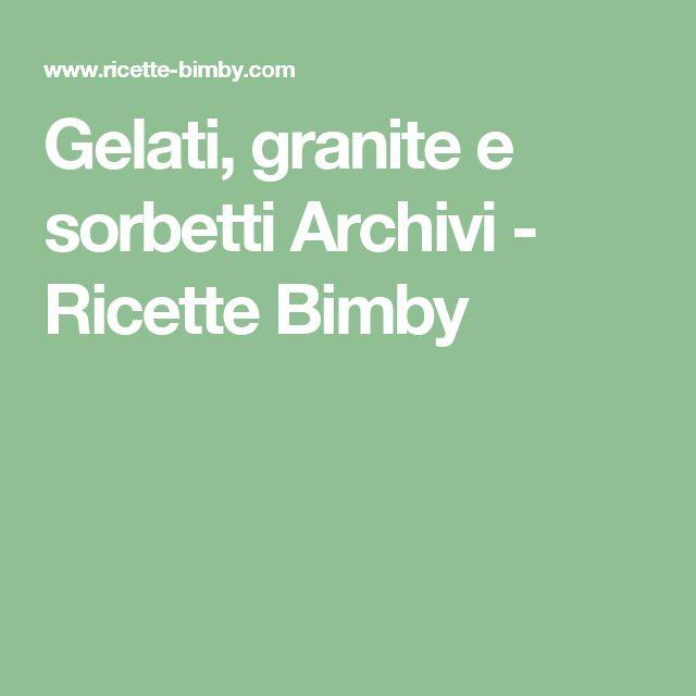 Gelati, granite e sorbetti Archivi - Ricette Bimby