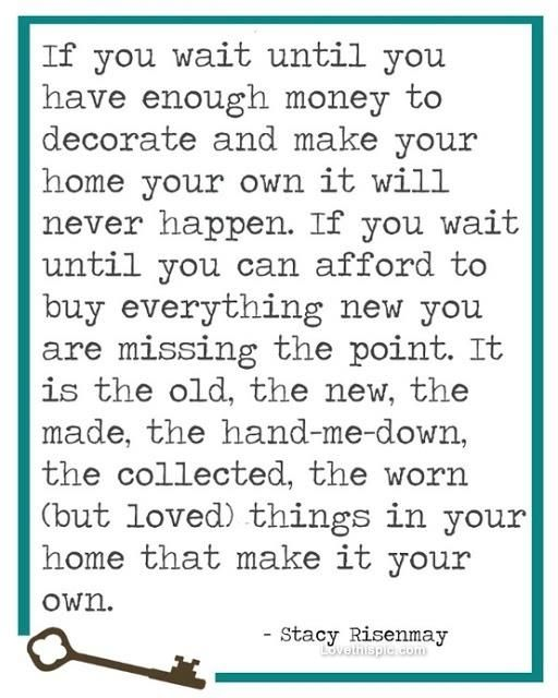 This is so true...I recently inherited a set of twin beds that my dad and uncle slept in when they were boys and the first table my great-grandfather bought my great-grandmother....among a few other pieces...I love them!