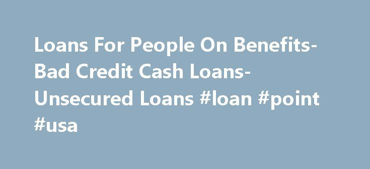 Loans For People On Benefits- Bad Credit Cash Loans- Unsecured Loans #loan #point #usa http://loan.remmont.com/loans-for-people-on-benefits-bad-credit-cash-loans-unsecured-loans-loan-point-usa/  #payday loans for people on benefits # Welcome To Loans For People On Benefits If the expenses look endless and income seems inadequate, then what you need are cash loans. We at Loans For People on Benefits will find you short term loan services that can provide you the cash assistance to cope up…