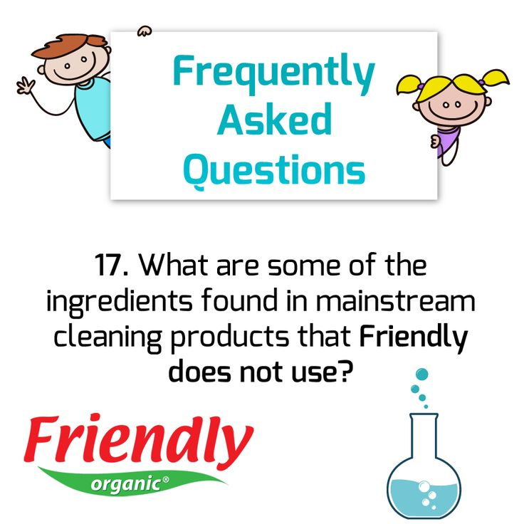 Q: What are some of the ingredients found in mainstream cleaning products that Friendly does not use? A: We do not use bleach, ammonia, dyes, phosphates, formaldehyde, SLS, or synthetic fragrances.