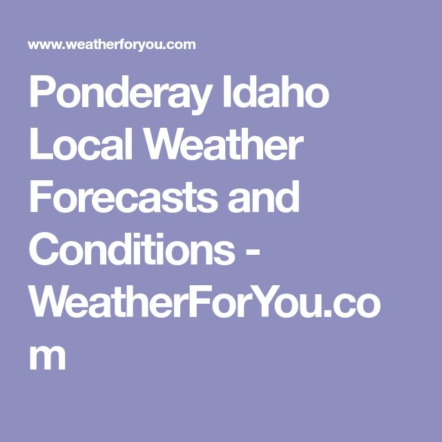 Ponderay Idaho Local Weather Forecasts and Conditions - WeatherForYou.com