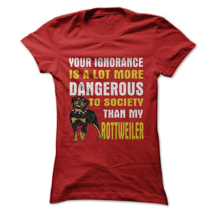 ...More Dangerous Than My Rottweiler...T-Shirt or Hoodie click to see here>> www.sunfrogshirts.com/Pets/DANGEROUS-TO-SOCIETY-THAN-MY-ROTTWEILER-Red-14822844-Ladies.html?3618&PinDNsAM