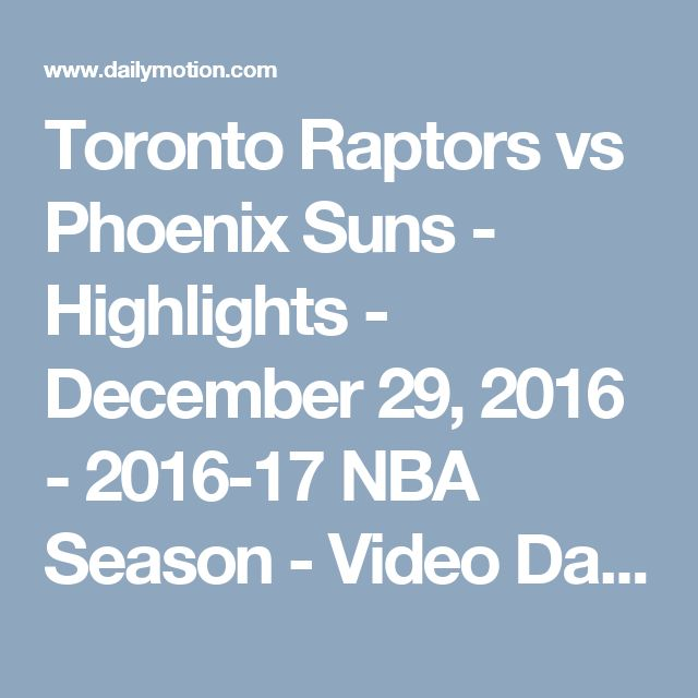 Toronto Raptors vs Phoenix Suns - Highlights - December 29, 2016 - 2016-17 NBA Season - Video Dailymotion