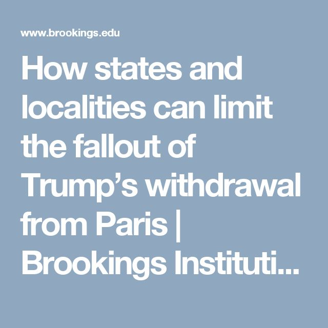 How states and localities can limit the fallout of Trump's withdrawal from Paris | Brookings Institution