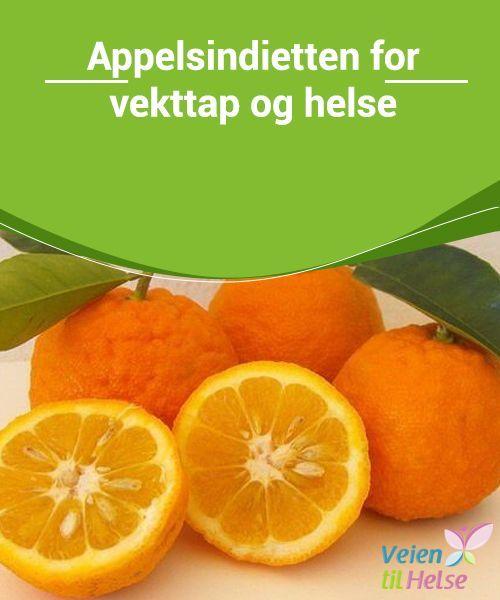 Appelsindietten for vekttap og helse  I tillegg til å hjelpe…