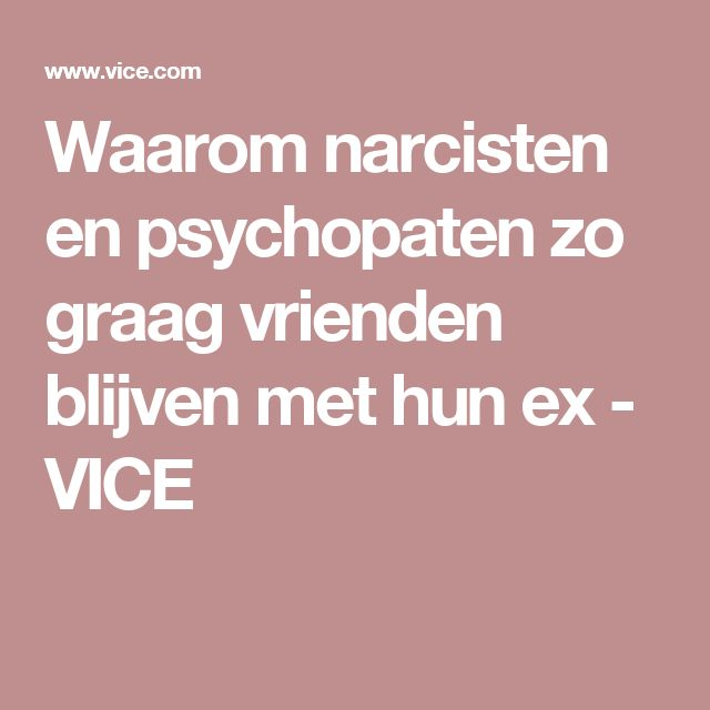 Waarom narcisten en psychopaten zo graag vrienden blijven met hun ex - VICE