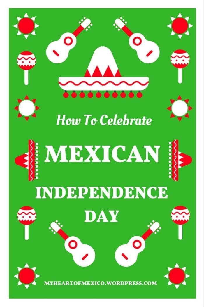 How To Celebrate Mexican Independence Day | My Heart Of Mexico