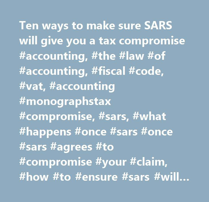 Ten ways to make sure SARS will give you a tax compromise #accounting, #the #law #of #accounting, #fiscal #code, #vat, #accounting #monographstax #compromise, #sars, #what #happens #once #sars #once #sars #agrees #to #compromise #your #claim, #how #to #ensure #sars #will #give #you #a #tax #compromise, #how #to #check #if #sars #give #you #a #tax #compromise, #what #is #a #give #you #a #tax #compromise, #tax,ten,ways #make,sure,sars,will,give,you #tax,compromise…
