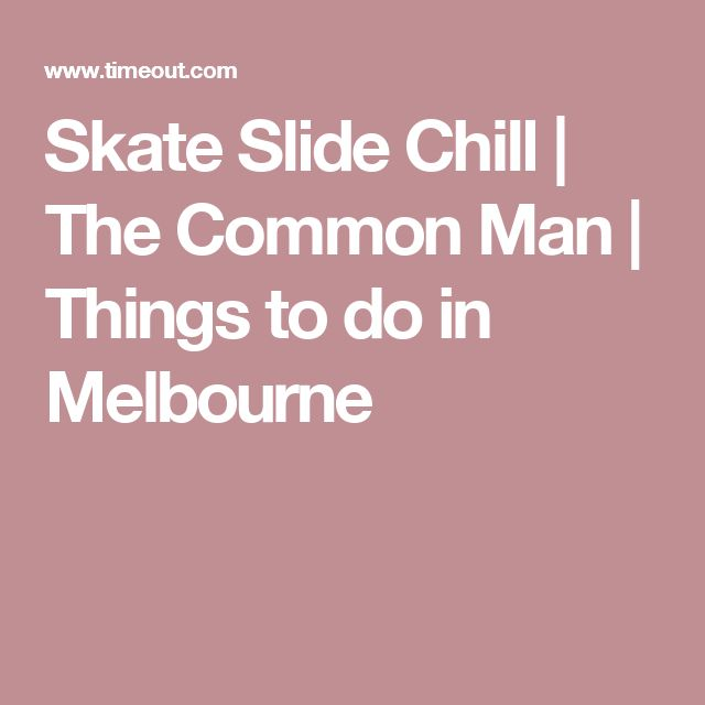 Skate Slide Chill | The Common Man | Things to do in Melbourne