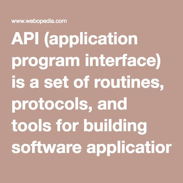 API (application program interface) is a set of routines, protocols, and tools for building software applications. The API specifies how software components should interact and APIs are used when programming graphical user interface (GUI) components. A good API makes it easier to develop a program by providing all the building blocks. A programmer then puts the blocks together.