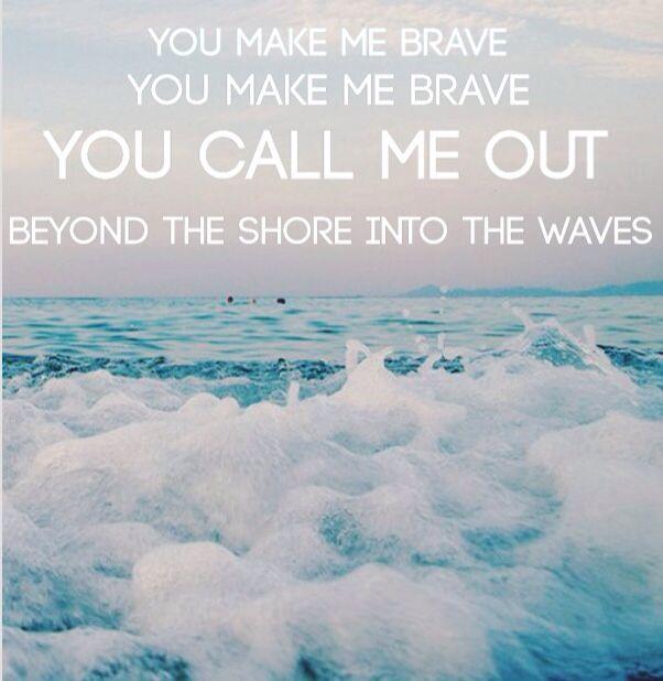 You Make Me Brave Bethel Music    SavannMarie © http://bethelmusic.com/you-make-me-brave