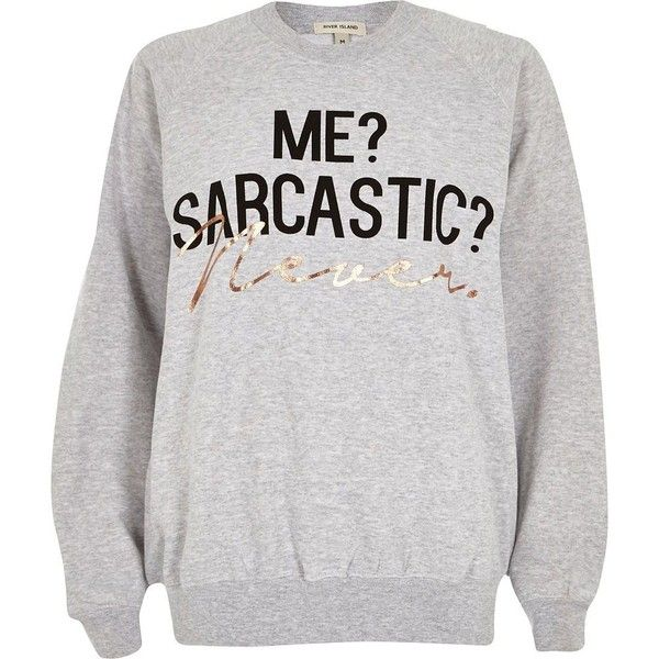 River Island Grey sarcastic print sweatshirt ($18) ❤ liked on Polyvore featuring tops, hoodies, sweatshirts, sweaters, shirts, sale, sweatshirts hoodies, pattern shirts, crew neck sweat shirt and sweat shirts