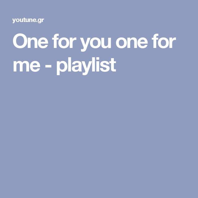 One for you one for me - playlist
