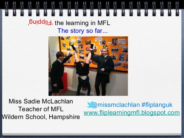 Flipping the learning in mfl #ililc4 by Sadie McLachlan via slideshare