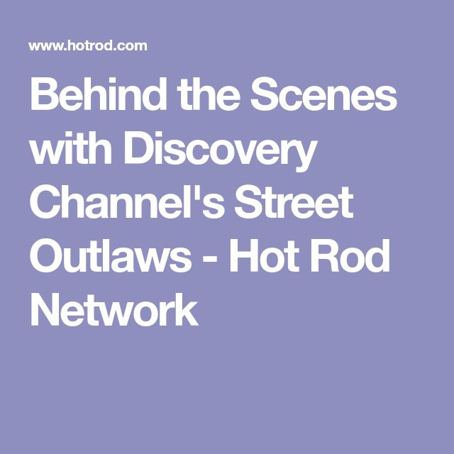 Behind the Scenes with Discovery Channel's Street Outlaws - Hot Rod Network