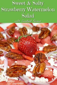 Sweet and Salty Strawberry Watermelon Salad with candied pecans easy recipe. Watermelon salad recipe