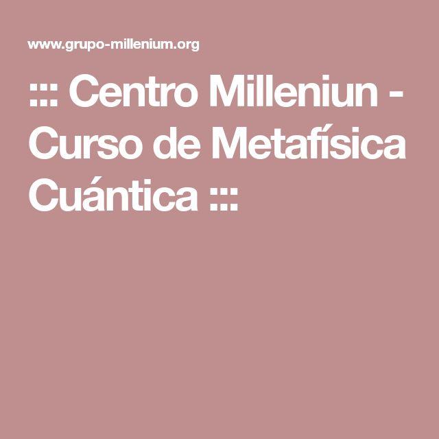::: Centro Milleniun - Curso de Metafísica Cuántica :::