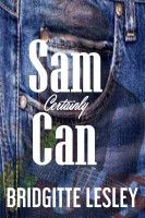 Sam Certainly Can, an ebook by Bridgitte Lesley at Smashwords