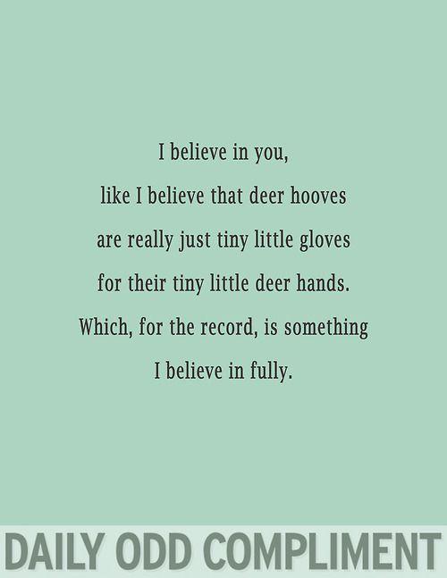 I believe in you like I believe in deer hooves.