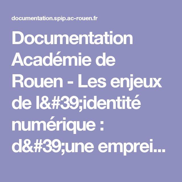 Documentation     Académie de Rouen - Les enjeux de l'identité numérique : d'une empreinte numérique subie à une présence numérique maîtrisée