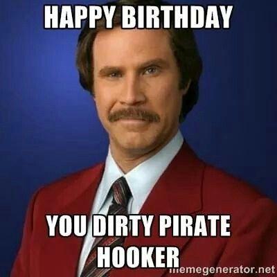 Dirty pirate hooker | Happy Birthday meme | Pinterest | Birthday ...