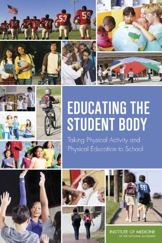 """Educating the Student Body: Taking Physical Activity and Physical Education to School. Read online or download for free. (Click """"read"""" or """"download""""). By The National Academies Press."""