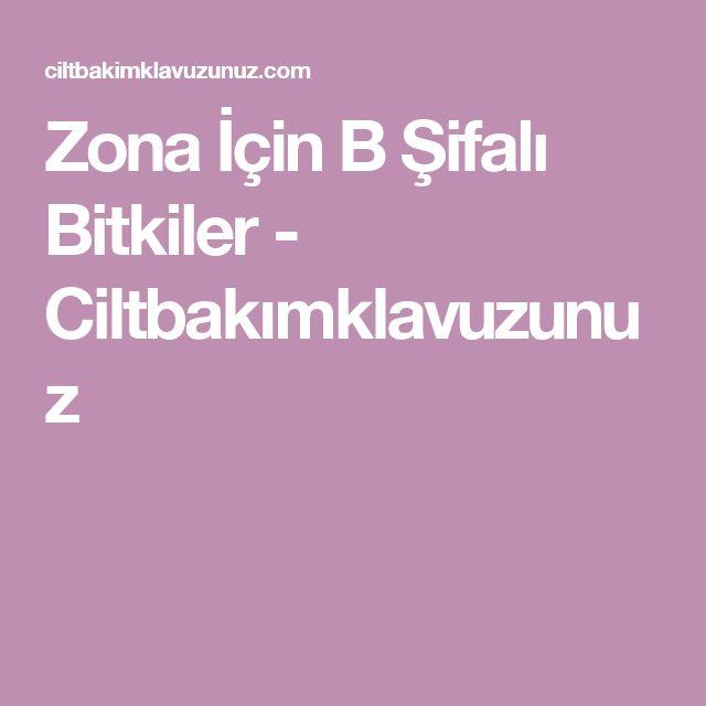 Zona İçin B Şifalı Bitkiler - Ciltbakımklavuzunuz