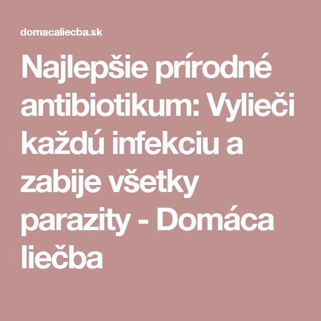 Najlepšie prírodné antibiotikum: Vylieči každú infekciu a zabije všetky parazity - Domáca liečba