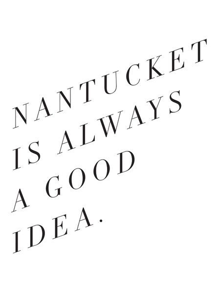 """Nantucket is always a good idea"" / Note to Self: The Print Shop!"
