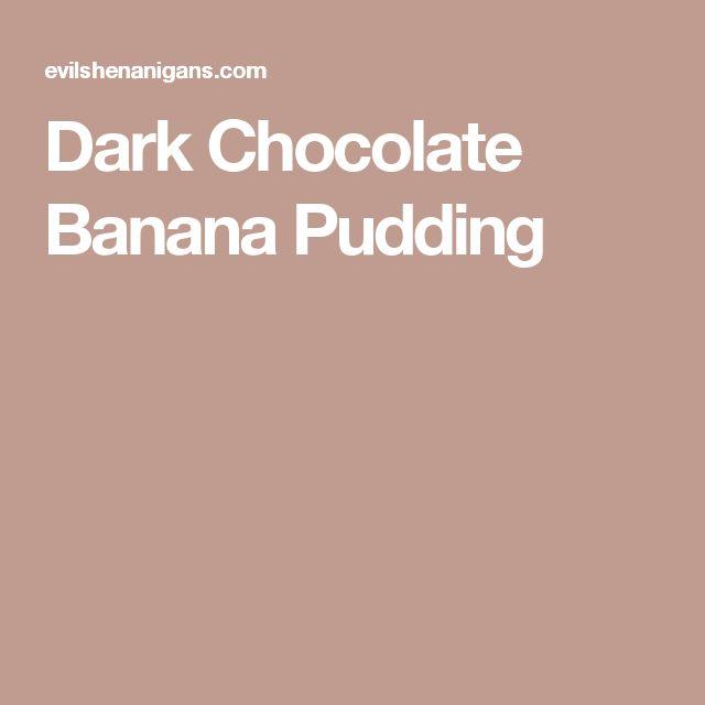 Dark Chocolate Banana Pudding