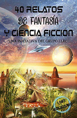 40 Relatos de Fantasía y Ciencia Ficción: Libro benéfico (Hospital Amic de la Fundación Sant Joan de Déu) #Relatos #Fantasía #Ciencia #Ficción: #Libro #benéfico #(Hospital #Amic #Fundación #Sant #Joan #Déu)