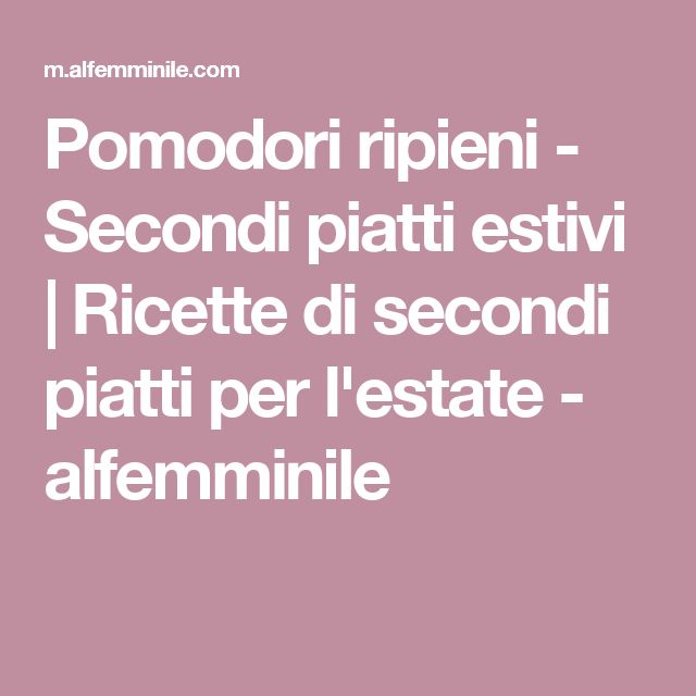 Pomodori ripieni - Secondi piatti estivi   Ricette di secondi piatti per l'estate - alfemminile
