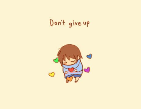Stay determined Frisk, don't give up by sharo0v0