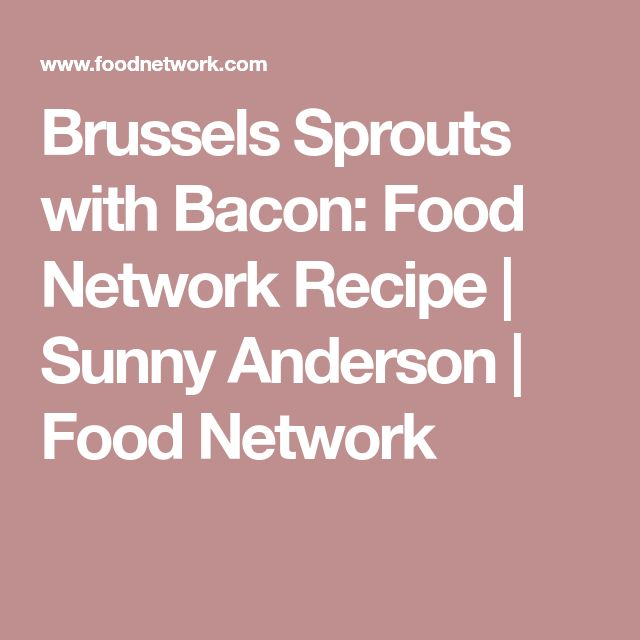 Brussels Sprouts with Bacon: Food Network Recipe   Sunny Anderson   Food Network