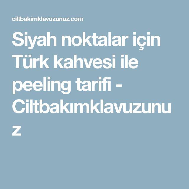 Siyah noktalar için Türk kahvesi ile peeling tarifi - Ciltbakımklavuzunuz
