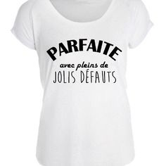 Parfaite avec pleins de jolis défauts : t-shirt pour femme s à xl 100% fait-main