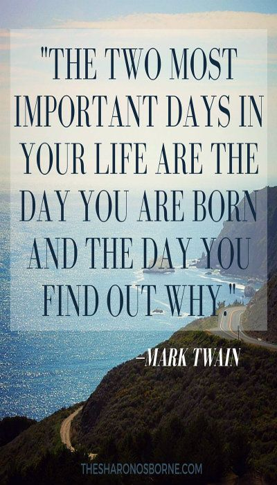 """THE TWO MOST IMPORTANT DAYS IN YOUR LIFE ARE THE DAY YOU ARE BORN AND THE DAY YOU FIND OUT WHY."" —MARK TWAIN / #TheSharonOsborne"