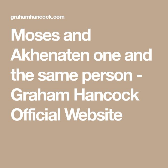 Moses and Akhenaten one and the same person - Graham Hancock Official Website