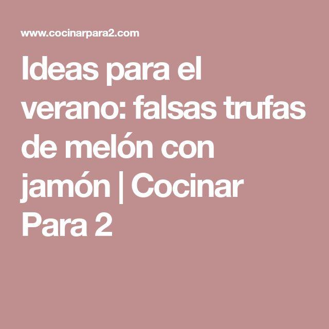 Ideas para el verano: falsas trufas de melón con jamón | Cocinar Para 2
