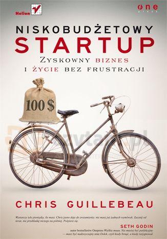 Niskobudżetowy startup Zyskowny biznes i życie bez frustracji Guillebeau Chris Helion.Księgarnia internetowa Czytam.pl