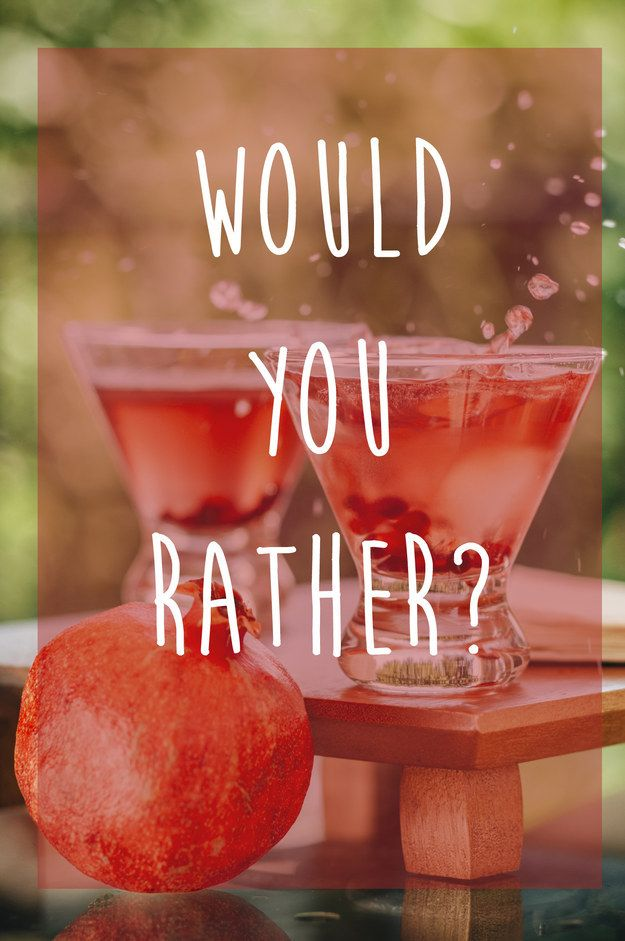 Drinking Game: Would You Rather? -The classic Would you Rather format, with a twist. The group votes on the answer and everyone who chooses the least popular response has to drink. Click to the website to get a good list of questions to start with.