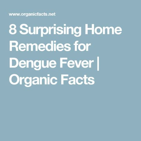 8 Surprising Home Remedies for Dengue Fever   Organic Facts