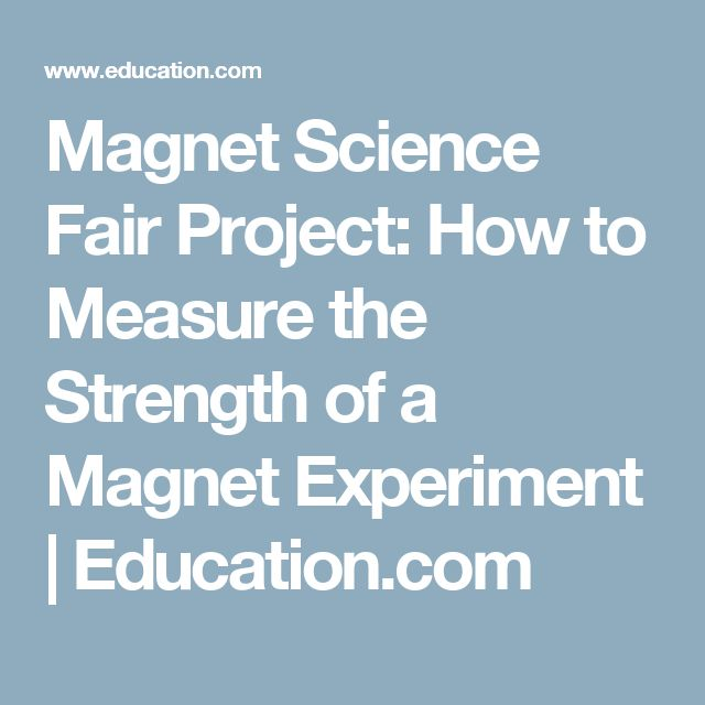 Magnet Science Fair Project: How to Measure the Strength of a Magnet Experiment | Education.com