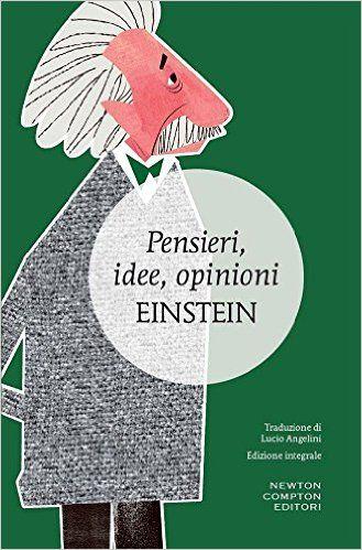 Amazon.it: Pensieri, idee, opinioni. Ediz. integrale - Albert Einstein, L. Angelini - Libri
