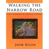 Walking the Narrow Road: Marketing and Spiritual Instruction for Christians in Business (Kindle Edition)By Josh Kilen