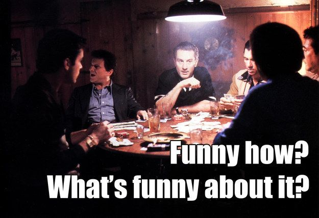 Joe Pesci as Tommy DeVito in Goodfellas | 15 Movie Quotes You Never Knew Were Ad-Libbed