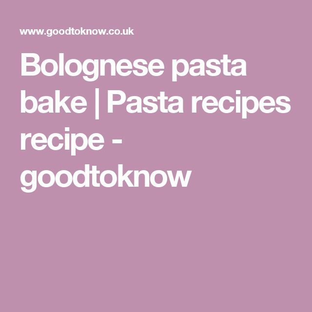 Bolognese pasta bake | Pasta recipes recipe - goodtoknow