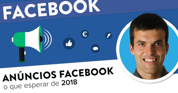 Anúncios Facebook: o que esperar de 2018. https://joaoalexandre.com/blogue/anuncios-facebook-esperar-2018/